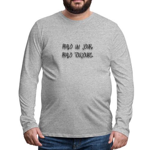 pralo un jour pralo toujours noir - T-shirt manches longues Premium Homme