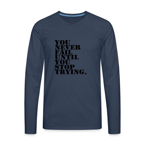 You never fail until you stop trying shirt - Miesten premium pitkähihainen t-paita