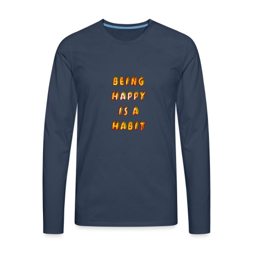 being happy is a habit - Men's Premium Longsleeve Shirt