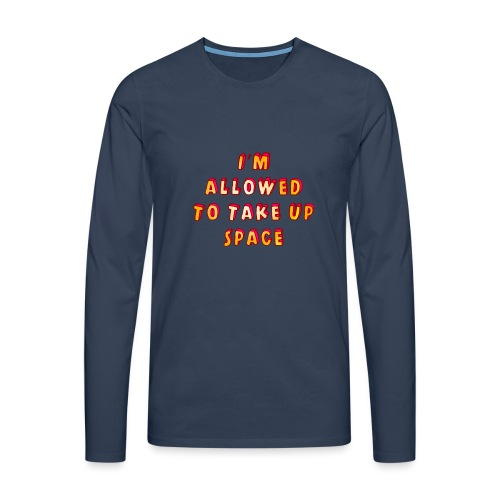 I m allowed to take up space - Men's Premium Longsleeve Shirt