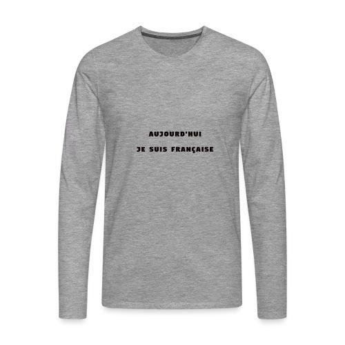 Aujourd'hui, je suis française - T-shirt manches longues Premium Homme