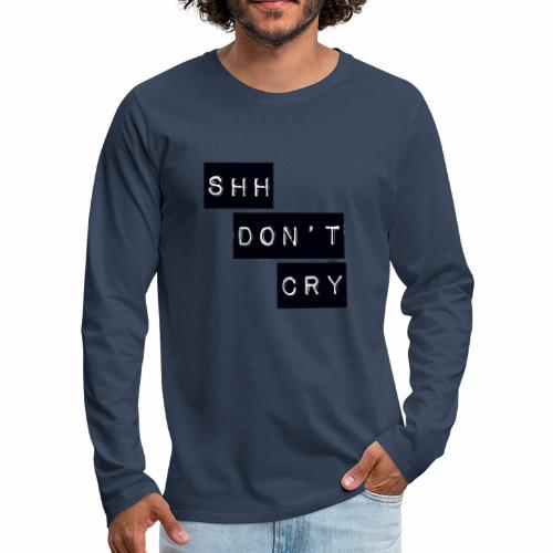 Shh dont cry - Men's Premium Longsleeve Shirt
