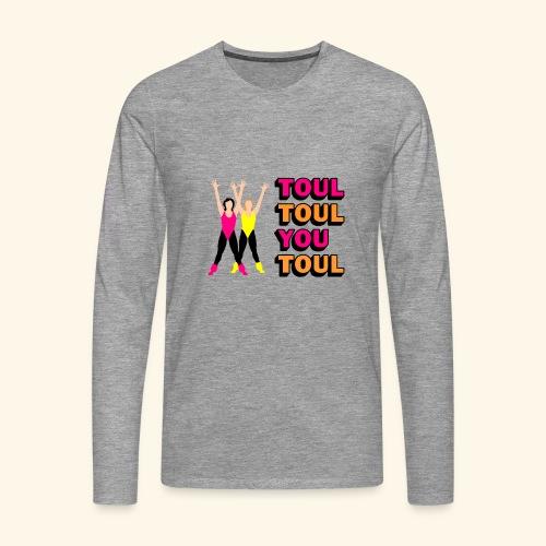 Toul Toul You Toul - T-shirt manches longues Premium Homme