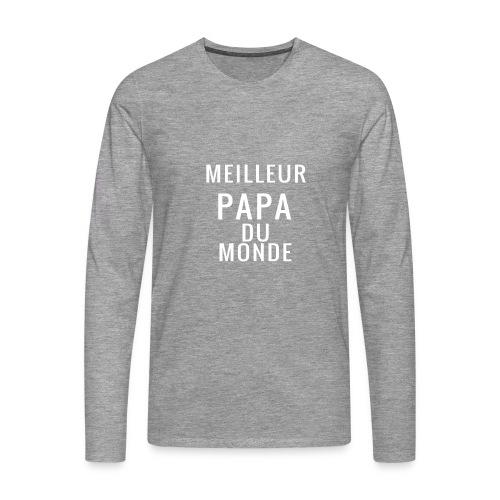 MEILLEUR PAPA DU MONDE - T-shirt manches longues Premium Homme