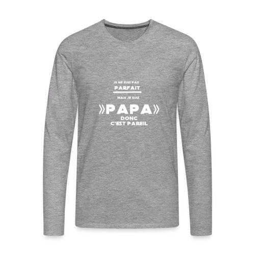 je ne suis pas parfait mais je suis un papa - T-shirt manches longues Premium Homme