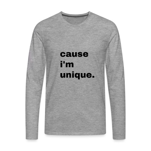 cause i'm unique. Geschenk Idee Simple - Männer Premium Langarmshirt