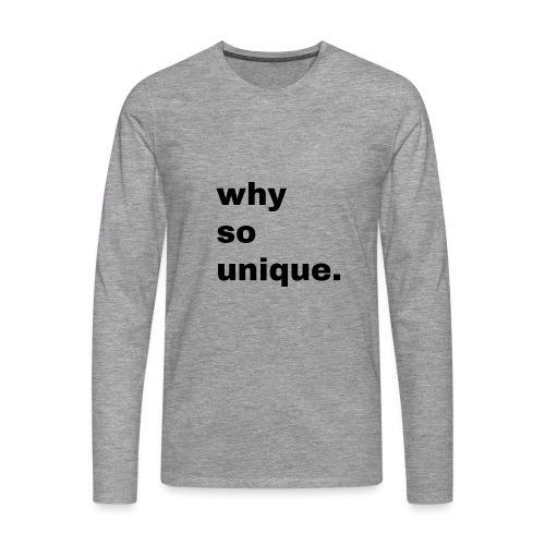 why so unique. Geschenk Idee Simple - Männer Premium Langarmshirt