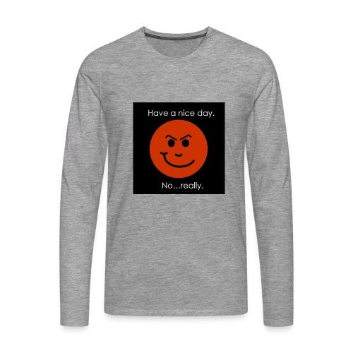 Have a nice day - Herre premium T-shirt med lange ærmer