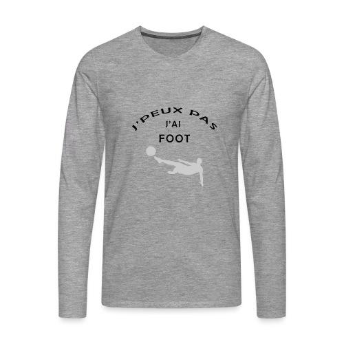 J PEUX PAS J AI FOOT - T-shirt manches longues Premium Homme