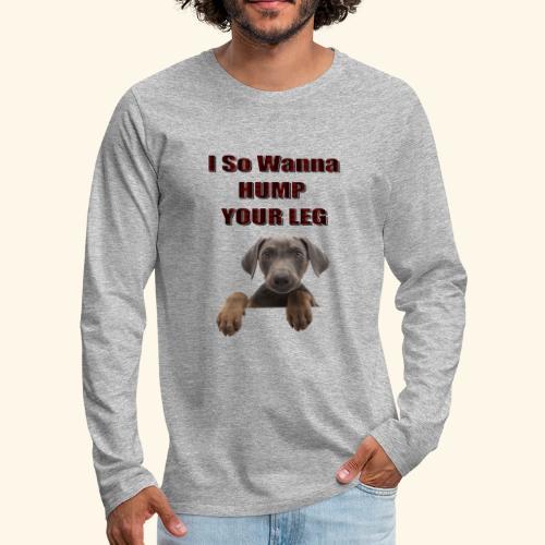 Dog So wanna Humo your Leg - Men's Premium Longsleeve Shirt