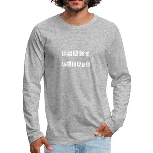 Beach please - Männer Premium Langarmshirt