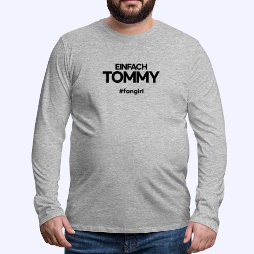 Einfach Tommy / #fangirl / Black Font - Männer Premium Langarmshirt