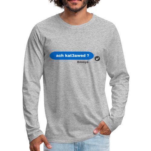 ach kat3awed messenger - T-shirt manches longues Premium Homme