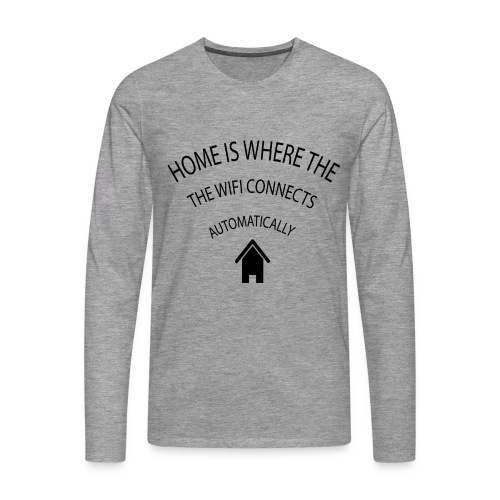 Home is where the Wifi connects automatically - Men's Premium Longsleeve Shirt