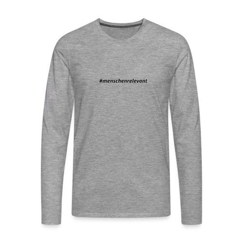 #menschenrelevant statt systemrelevant - Männer Premium Langarmshirt