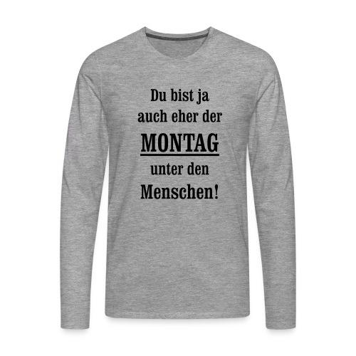 Montag antriebslos kein Wochenende mehr null Bock - Männer Premium Langarmshirt