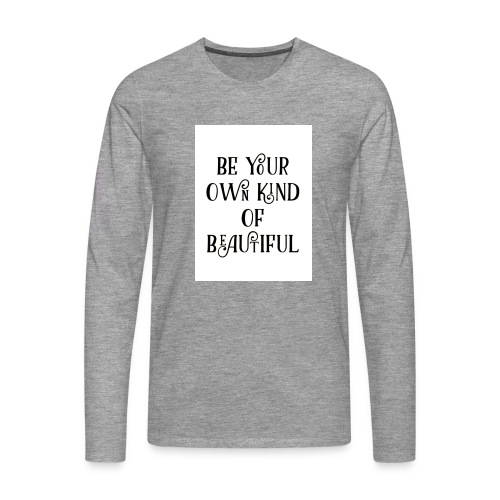Be your own kind of beautiful - Men's Premium Longsleeve Shirt