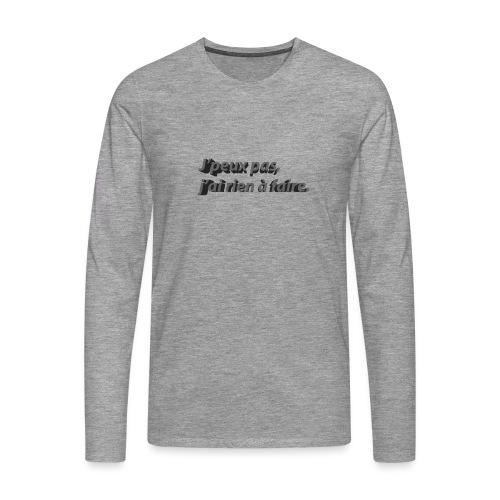 J'peux pas, j'ai rien à faire. 3D - T-shirt manches longues Premium Homme