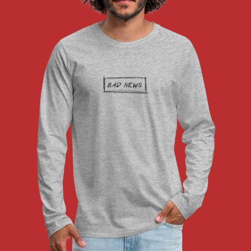 BAD NEWS - Maglietta Premium a manica lunga da uomo