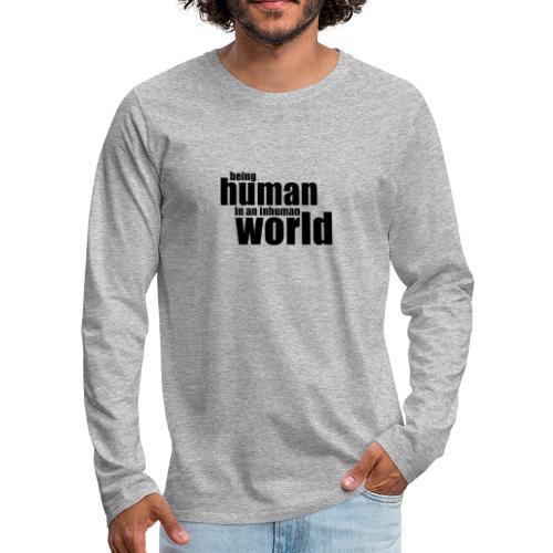 Being human in an inhuman world - Men's Premium Longsleeve Shirt