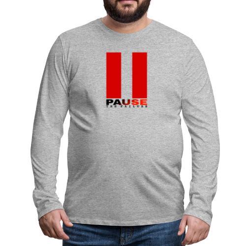 PAUSE THE FAILURE - T-shirt manches longues Premium Homme