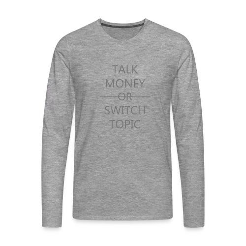 Talk Money or Switch Topic - Mannen Premium shirt met lange mouwen