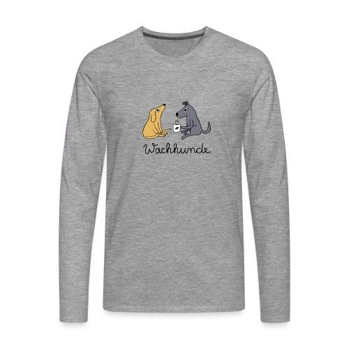 Wachhunde - Nur wach mit Kaffee - Männer Premium Langarmshirt