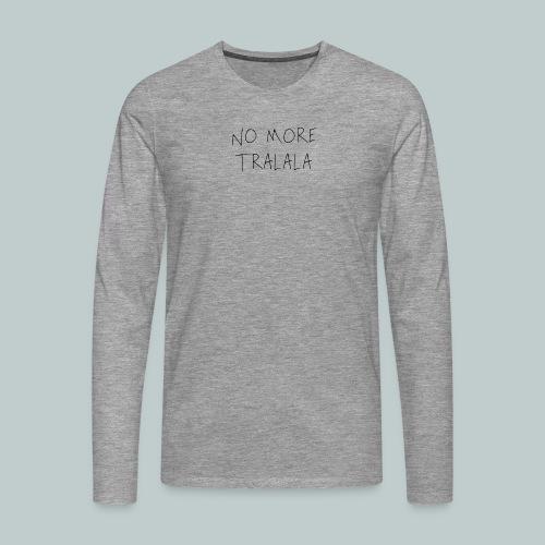 No More Tra La La - Långärmad premium-T-shirt herr