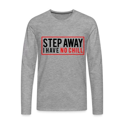Step Away I have No Chill Clothing - Men's Premium Longsleeve Shirt