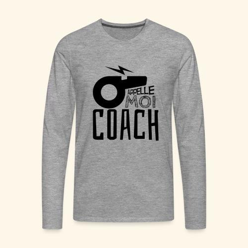 Appelle moi coach - Coach sportif - entraineur - T-shirt manches longues Premium Homme