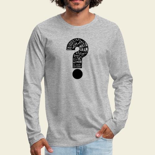 Warum folgen - Design schwarz - Männer Premium Langarmshirt