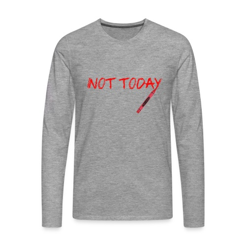 Not Today! - Men's Premium Longsleeve Shirt