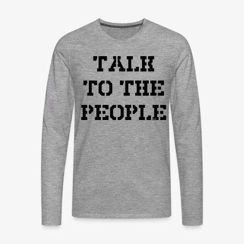 Talk to the people - schwarz - Männer Premium Langarmshirt