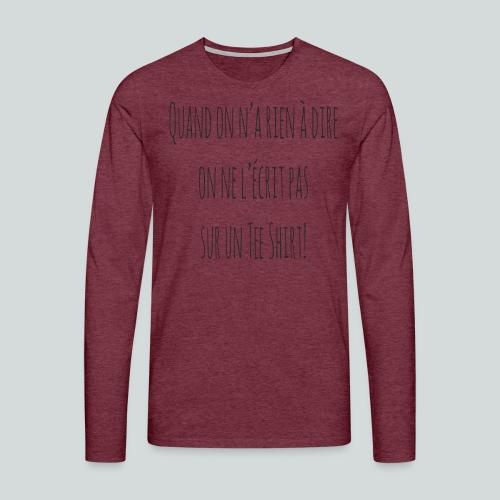 Quand on n'a rien à dire ....N - T-shirt manches longues Premium Homme