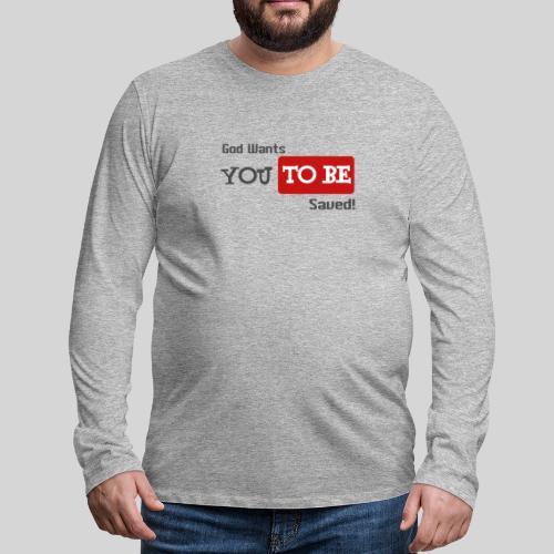 God wants you to be saved Johannes 3,16 - Männer Premium Langarmshirt
