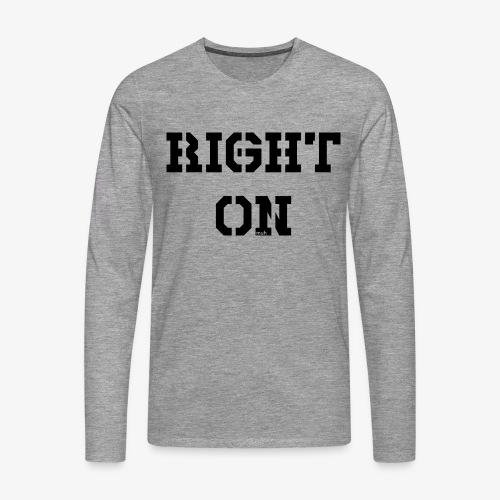 Right On - black - Männer Premium Langarmshirt