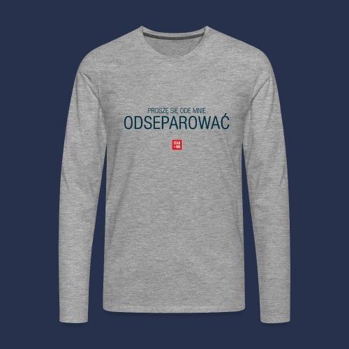 PROSZE SIE ODE MNIE ODSEPAROWAC - napis ciemny - Koszulka męska Premium z długim rękawem