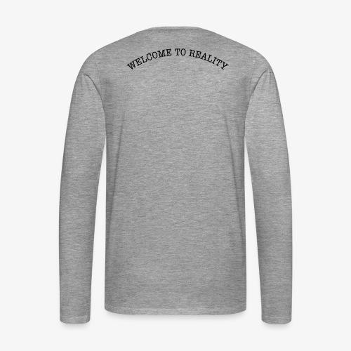 WELCOME TO REALITY - Männer Premium Langarmshirt