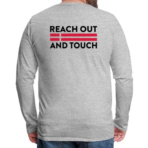 Reach Out And Touch - Herre premium T-shirt med lange ærmer