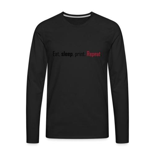 Eat, sleep, print. Repeat. - Men's Premium Longsleeve Shirt