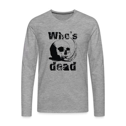 Who's dead - Black - Maglietta Premium a manica lunga da uomo