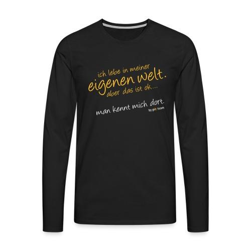 Ich lebe in meiner eigenen Welt... - Männer Premium Langarmshirt