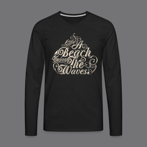 LIFE A BEACH ENJOY THE WAVES Tee Shirts - Men's Premium Longsleeve Shirt