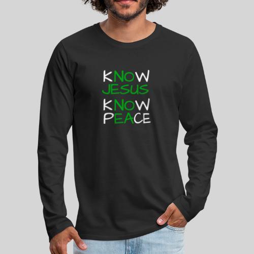 know Jesus know Peace - kenne Jesus kenne Frieden - Männer Premium Langarmshirt