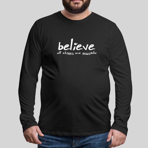 Believe all tings are possible Handwriting - Männer Premium Langarmshirt