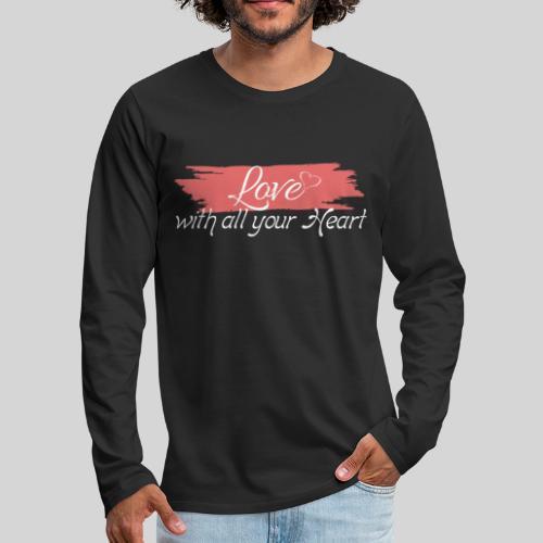 Love with all your Heart - Liebe von ganzem Herzen - Männer Premium Langarmshirt