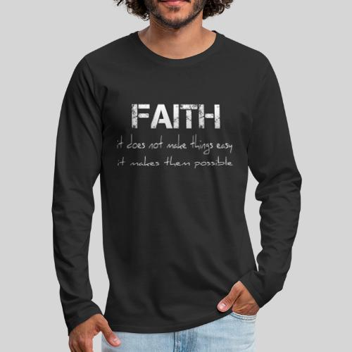 Faith it does not make things easy it makes them - Männer Premium Langarmshirt