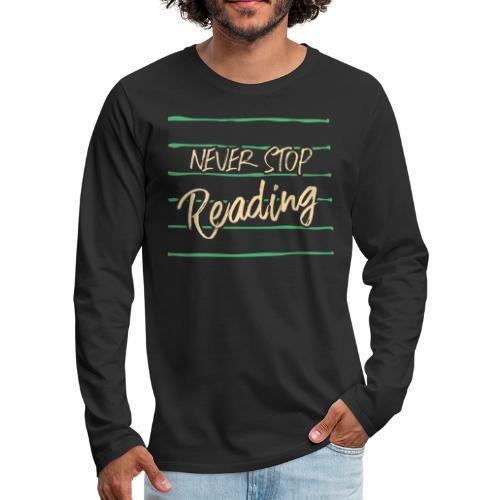 0209 Niemals aufhören mit dem Lesen, Buchliebhaber - Men's Premium Longsleeve Shirt