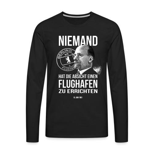 Niemand hat die Absicht einen Flughafen... Berlin - Männer Premium Langarmshirt