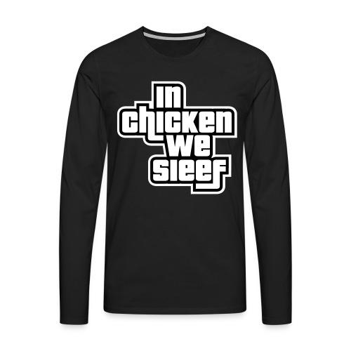 In Chicken We Sieef 1 - Männer Premium Langarmshirt
